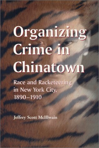 Organizing Crime in Chinatown Race and Racketeering in New York City, 1890-1910  2004 9780786416264 Front Cover