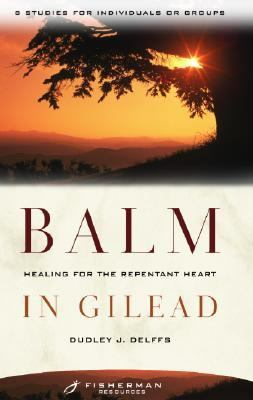 Balm in Gilead Healing for the Repentent Heart N/A 9780877880264 Front Cover
