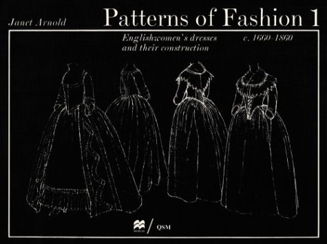 Patterns of Fashion, 1660-1860 Vol. 1 : Englishwomen's Dresses and Their Construction 3rd (Revised) edition cover