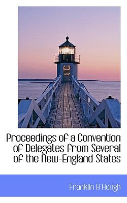 Proceedings of a Convention of Delegates from Several of the New-England States N/A 9781115370264 Front Cover