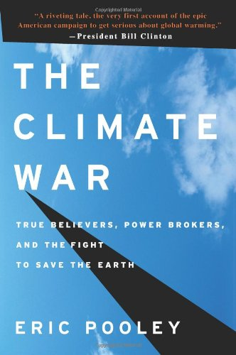 Climate War True Believers, Power Brokers, and the Fight to Save the Earth  2010 edition cover