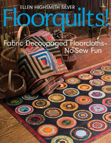 Floorquilts! Fabric Decoupaged Floorcloths - No-Sew Fun  2007 9781571204264 Front Cover