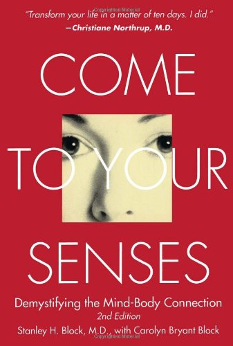 Come to Your Senses Demystifying the Mind-Body Connection N/A 9781582701264 Front Cover