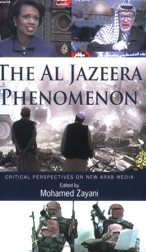 Al Jazeera Phenomenon Critical Perspectives on New Arab Media  2005 edition cover