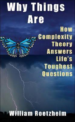 Why Things Are How Complexity Theory Answers Life's Toughest Questions  2007 9781933769264 Front Cover