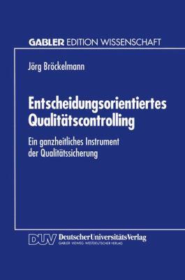 Entscheidungsorientiertes Qualit�tscontrolling Ein Ganzheitliches Instrument der Qualit�tssicherung  1995 9783824461264 Front Cover