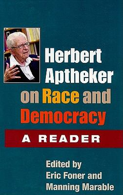 Herbert Aptheker on Race and Democracy A Reader  2010 9780252077265 Front Cover