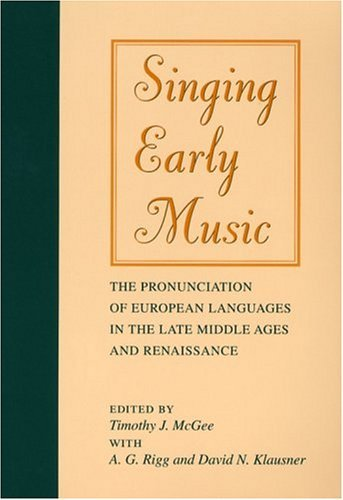 Singing Early Music The Pronunciation of European Languages in the Late Middle Ages and Renaissance  2004 9780253210265 Front Cover