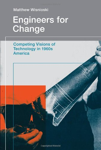 Engineers for Change Competing Visions of Technology in 1960s America  2012 9780262018265 Front Cover