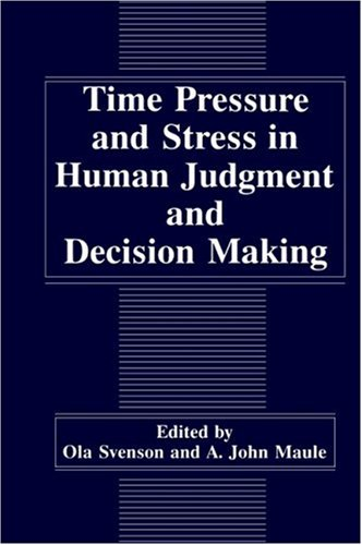 Time Pressure and Stress in Human Judgment and Decision Making   1993 9780306444265 Front Cover