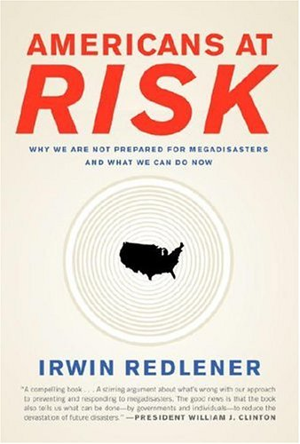 Americans at Risk Why We Are Not Prepared for Megadisasters and What We Can Do Now  2006 9780307265265 Front Cover