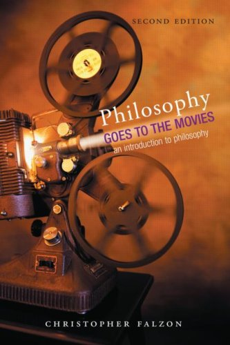 Philosophy Goes to the Movies An Introduction to Philosophy 2nd 2007 (Revised) edition cover