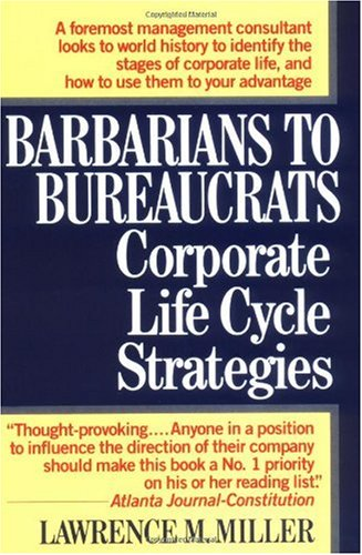 Barbarians to Bureaucrats Corporate Life Cycle Strategies N/A edition cover