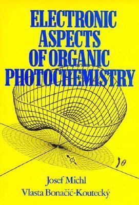 Electronic Aspects of Organic Photochemistry  1st 1990 9780471896265 Front Cover