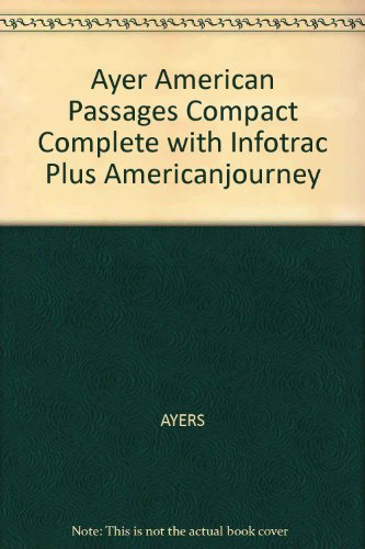 Ayer American Passages Compact Complete with Infotrac Plus Americanjourney 2nd 2005 9780618914265 Front Cover