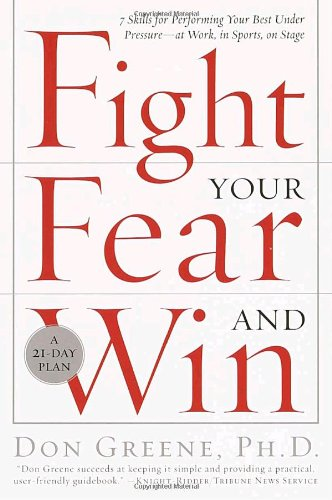 Fight Your Fear and Win Seven Skills for Performing Your Best under Pressure - At Work, in Sports, on Stage Reprint  edition cover