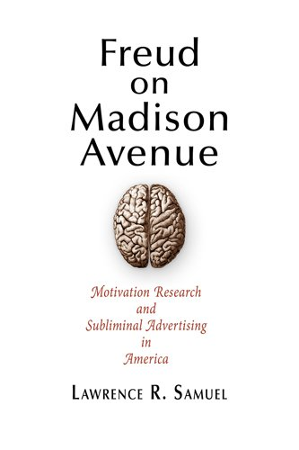 Freud on Madison Avenue Motivation Research and Subliminal Advertising in America  2010 9780812222265 Front Cover
