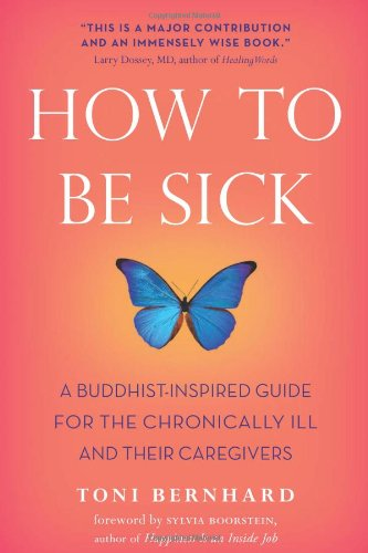How to Be Sick A Buddhist-Inspired Guide for the Chronically Ill and Their Caregivers  2010 edition cover