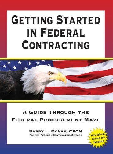 Getting Started in Federal Contracting: A Guide Through the Federal Procurement Maze  2007 edition cover