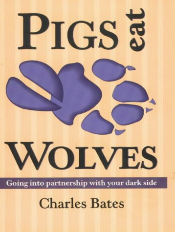 Pigs Eat Wolves Going into Partnership with Your Dark Side 2nd 2001 edition cover
