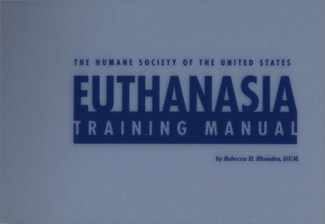 Humane Society of the United States Euthanasia Training Manual  2002 9780965894265 Front Cover