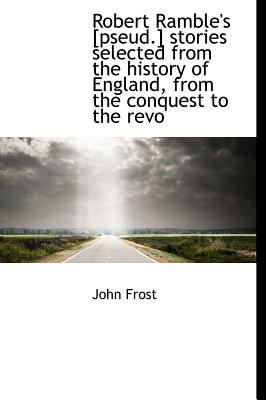 Robert Ramble's [Pseud ] Stories Selected from the History of England, from the Conquest to the Revo  N/A edition cover
