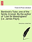Bentinck's Tutor, One of the Family a Novel by the Author of Lost Sir Massingberd [I E James Payn] N/A 9781241579265 Front Cover
