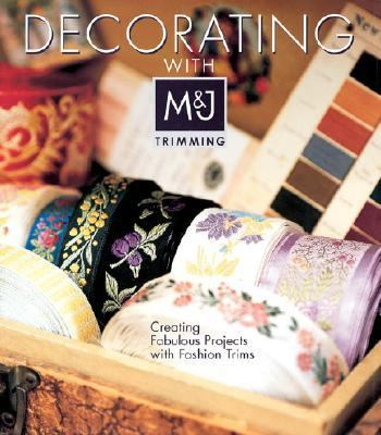 Decorating with M&J Trimming Creating Fabulous Projects with Fashion Trims  2005 9781402712265 Front Cover