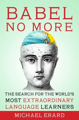 Babel No More The Search for the World's Most Extraordinary Language Learners N/A edition cover