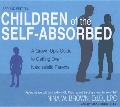 Children of the Self-Absorbed: A Grown-Up's Guide to Getting over Narcissistic Parents: Library Edition  2011 edition cover