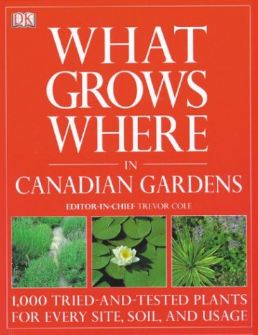What Grows Where in Canadian Gardens   2004 9781553630265 Front Cover