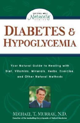 Diabetes and Hypoglycemia Your Natural Guide to Healing with Diet, Vitamins, Minerals, Herbs, Exercise, an d Other Natural Methods  2002 9781559584265 Front Cover