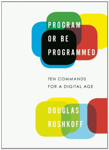 Program or Be Programmed Ten Commands for a Digital Age  2011 edition cover