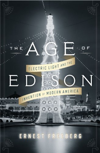 Age of Edison Electric Light and the Invention of Modern America N/A 9781594204265 Front Cover