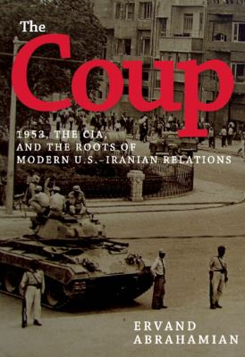 Coup 1953, the CIA, and the Roots of Modern U. S. -Iranian Relations  2013 edition cover