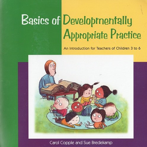 Basics of Developmentally Appropriate Practice An Introduction for Teachers of Children 3 To 6  2006 edition cover