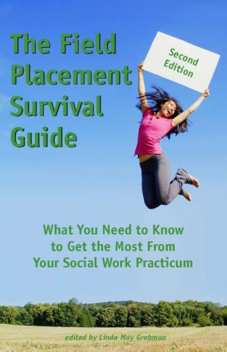 Field Placement Survival Guide What You Need to Know to Get the Most from Your Social Work Practicum 2nd 2011 edition cover