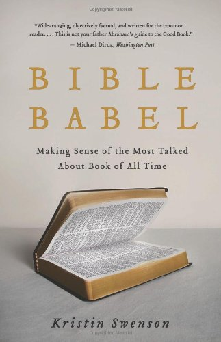 Bible Babel Making Sense of the Most Talked about Book of All Time N/A edition cover