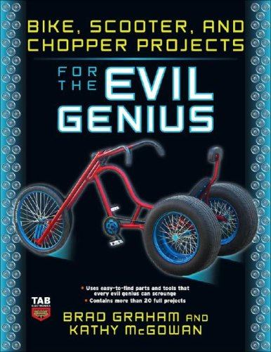 Bike, Scooter, and Chopper Projects for the Evil Genius   2008 9780071545266 Front Cover