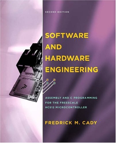 Software and Hardware Engineering Assembly and C Programming for the Freescale HCS12 Microcontroller 2nd 2007 (Revised) edition cover