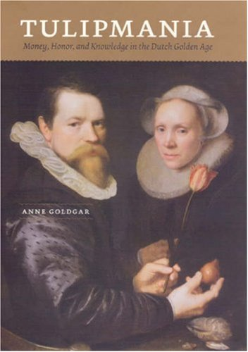 Tulipmania Money, Honor, and Knowledge in the Dutch Golden Age N/A edition cover