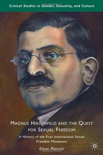 Magnus Hirschfeld and the Quest for Sexual Freedom A History of the First International Sexual Freedom Movement  2010 9780230104266 Front Cover