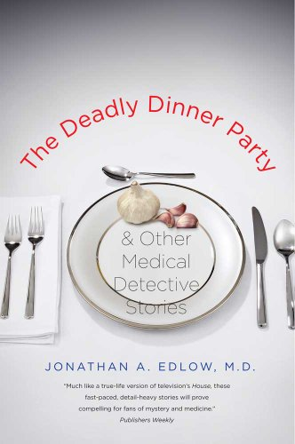 Deadly Dinner Party And Other Medical Detective Stories  2011 9780300171266 Front Cover