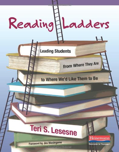 Reading Ladders Leading Students from Where They Are to Where We'd Like Them to Be  2010 edition cover