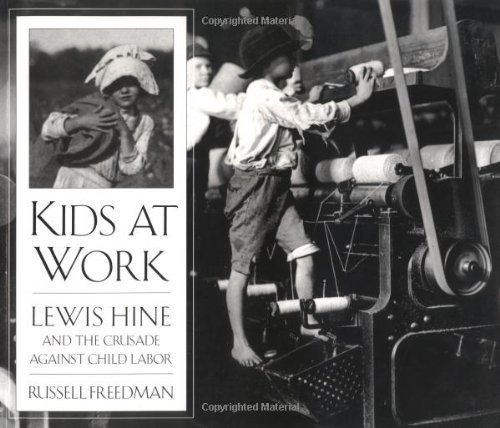 Kids at Work Lewis Hine and the Crusade Against Child Labor  1998 edition cover