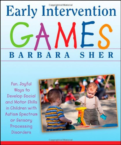 Early Intervention Games Fun, Joyful Ways to Develop Social and Motor Skills in Children with Autism Spectrum or Sensory Processing Disorders  2010 edition cover
