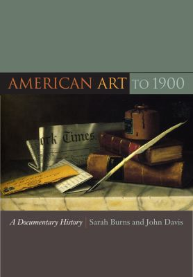 American Art to 1900 A Documentary History  2009 9780520245266 Front Cover