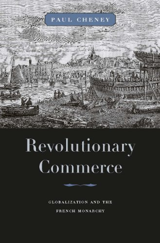 Revolutionary Commerce Globalization and the French Monarchy  2010 9780674047266 Front Cover