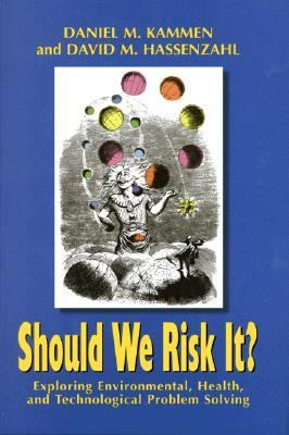 Should We Risk It? Exploring Environmental, Health, and Technological Problem Solving  1999 edition cover