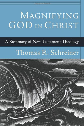 Magnifying God in Christ A Summary of New Testament Theology  2010 edition cover